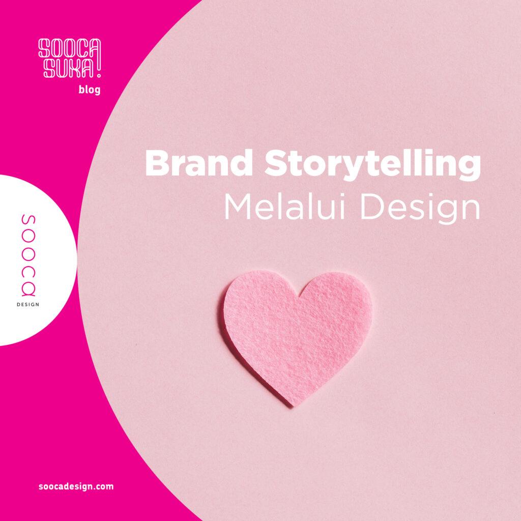 cara memperkuat brand storytelling melalui design